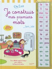 Je construis mes premiers mots avec Sami et Julie : une méthode simple et ludique pour acquérir les bases de la lecture