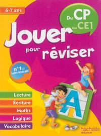 Jouer pour réviser, du CP au CE1, 6-7 ans : lecture, écriture, maths, logique, vocabulaire