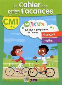 Le cahier des petites vacances CM1 : 60 jeux sur tout le programme de l'année : français, maths