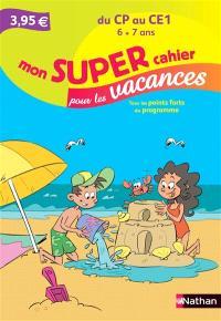 Mon super cahier pour les vacances, du CP au CE1, 6-7 ans : tous les points forts du programme