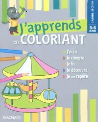 J'apprends en coloriant grande section, 5-6 ans : j'écris, je compte, je lis, je découvre, je me repère
