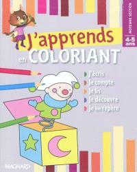 J'apprends en coloriant moyenne section, 4-5 ans : j'écris, je compte, je lis, je découvre, je me repère