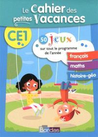 Le cahier des petites vacances CE1 : 50 jeux sur tout le programme de l'année : français, maths, histoire géo
