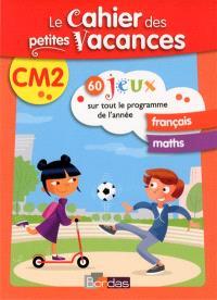 Le cahier des petites vacances CM2 : 60 jeux sur tout le programme de l'année : français, maths