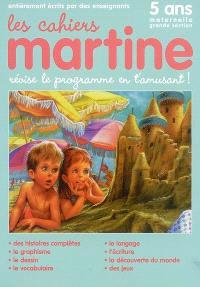 Les cahiers Martine : révise le programme en t'amusant : 5 ans, maternelle grande section