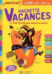 Hachette vacances, du CM2 à la 6e, 10-11 ans : le tout en un pour réussir la rentrée : rappels de cours, exercices, corrigés
