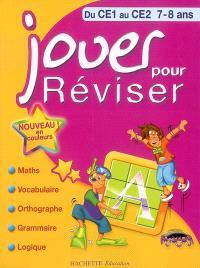 Jouer pour réviser, du CE1 au CE2, 7-8 ans : maths, vocabulaire, orthographe, grammaire, logique