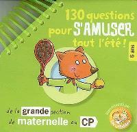 130 questions pour s'amuser tout l'été ! : de la grande section de maternelle au CP, 6 ans : recommandé par les p'tits incollables