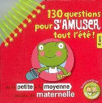 130 questions pour s'amuser tout l'été ! : de la petite à la moyenne section de maternelle, 4 ans : recommandé par les p'tits incollables