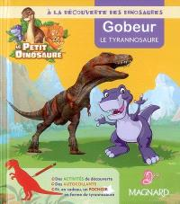 A la découverte des dinosaures : Gobeur le tyrannosaure