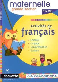 Activités de français, maternelle grande section, 5-6 ans : lecture, langage, compréhension, écriture