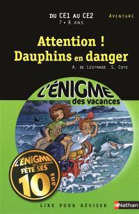 Attention ! Dauphins en danger : lire pour réviser : du CE1 au CE2, 7-8 ans, aventure