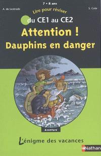 Attention ! Dauphins en danger : lire pour réviser du CE1 au CE2, 7-8 ans