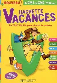 Hachette vacances, du CM1 au CM2, 9-10 ans : le tout en un pour réussir la rentrée