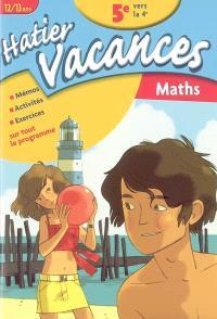 Hatier vacances mathématiques, 5e vers la 4e, 12-13 ans : mémos, activités, exercices sur tout le programme