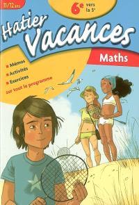Hatier vacances mathématiques, 6e vers la 5e, 11-12 ans : mémos, activités, exercices sur tout le programme