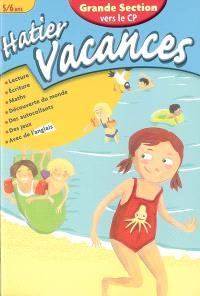 Hatier vacances, grande section vers le CP, 5-6 ans : les aventures d'Agathe et Valentin : lecture, écriture, maths, découverte du monde, des autocollants, des jeux, avec de l'anglais