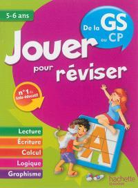 Jouer pour réviser, de la GS au CP, 5-6 ans : lecture, écriture, calcul, logique, graphisme