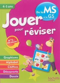 Jouer pour réviser, de la moyenne à la grande section, 4-5 ans : dessin, graphisme, alphabet, chiffres, découverte