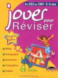 Jouer pour réviser, du CE2 au CM1, 8-9 ans : maths, orthographe, grammaire, conjugaison, anglais