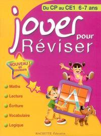 Jouer pour réviser, du CP au CE1, 6-7 ans : maths, lecture, écriture, vocabulaire, logique