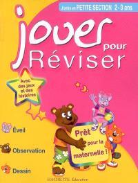 Jouer pour réviser, j'entre en petite section de maternelle 2-3 ans : éveil, observation, dessin