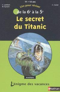 Le secret du Titanic : lire pour réviser de la 6e à la 5e, 11-12 ans