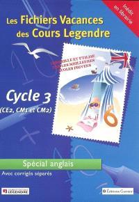 Les fichiers vacances des cours Legendre : cycle 3 (CE2, CM1, CM2) : spécial anglais, avec corrigés séparés