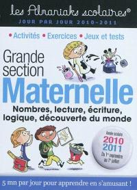 Maternelle grande section, nombres, lecture, écriture, logique, découverte du monde : 1er septembre 2010 au 1er juillet 2011 : 5 mn par jour pour apprendre en s'amusant !