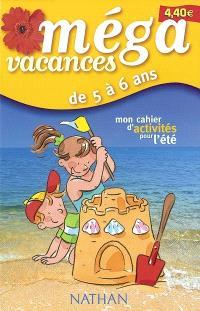 Méga vacances, de 5 à 6 ans : mon cahier d'activités pour l'été