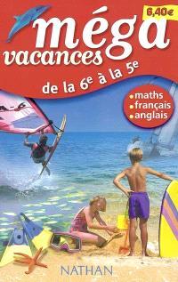 Méga vacances, de la 6e à la 5e : mon cahier de révisions français, maths, anglais