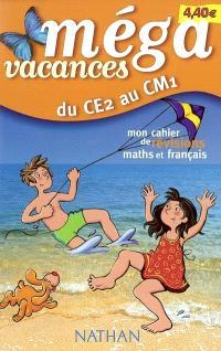Méga vacances, du CE2 au CM1 : mon cahier de révisions maths et français