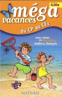 Méga vacances, du CP au CE1 : mon cahier de révisions maths et français