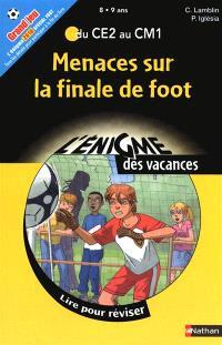 Menaces sur la finale de foot : lire pour réviser : du CE2 au CM1, 8-9 ans