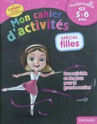 Mon cahier d'activités, spécial filles : maternelle, GS, 5-6 ans : des activités et des jeux pour la grande section