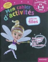 Mon cahier d'activités, spécial filles : maternelle, PS, 3-4 ans : avec des activités et des jeux pour la petite section