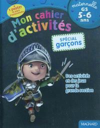 Mon cahier d'activités, spécial garçons : maternelle, GS, 5-6 ans : des activités et des jeux pour la grande section