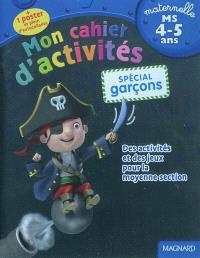 Mon cahier d'activités, spécial garçons : maternelle, MS, 4-5 ans : des activités et des jeux pour la moyenne section