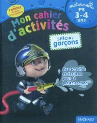 Mon cahier d'activités, spécial garçons : maternelle, PS, 3-4 ans : des activités et des jeux pour la petite section