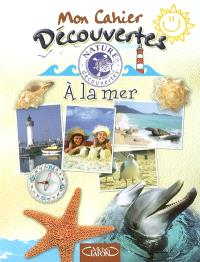 Mon cahier découvertes : à la mer