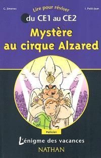 Mystère au cirque Alzared : lire pour réviser du CE1 au CE2
