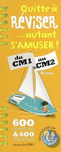 Quitte à réviser... autant s'amuser ! du CM1 au CM2, 10 ans : 600 questions & 600 réponses niveau fin CM1 : recommandé par les incollables
