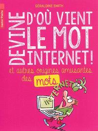 Devine d'où vient le mot Internet ! : et autres origines amusantes des mots