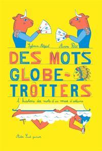 Des mots globe-trotters : l'histoire des mots d'ici venus d'ailleurs