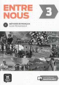 Entre nous 3 : méthode de français : guide pédagogique, niveau B1