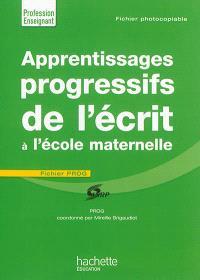 Apprentissages progressifs de l'écrit à l'école maternelle : fichier Prog : fichier photocopiable