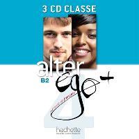 Alter ego + 4, méthode de français : B2 : 3 CD classe