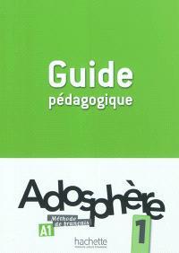 Adosphère 1, A1, méthode de français : guide pédagogique