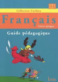 Français livre unique, CE1 cycle 2 : guide pédagogique