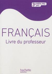 Français, 3e prépa-pro, DP6 : livre du professeur